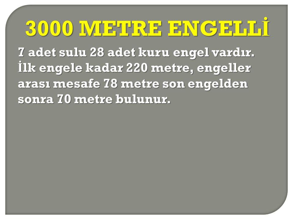 3000 METRE ENGELL İ 7 adet sulu 28 adet kuru engel vardır. İ lk engele kadar 220 metre, engeller arası mesafe 78 metre son engelden sonra 70 metre bul