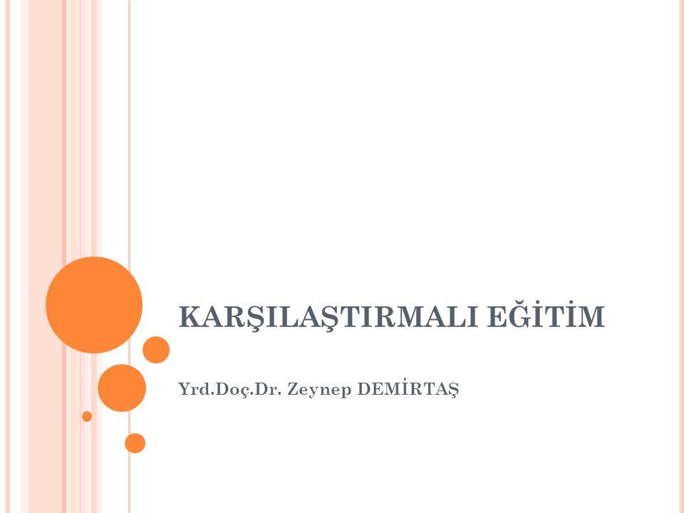 KARŞILAŞTIRMALI EĞİTİM Yrd.Doç.Dr. Zeynep DEMİRTAŞ
