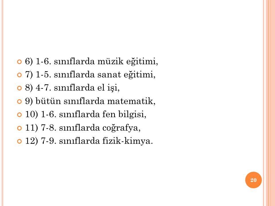 6) 1-6. sınıflarda müzik eğitimi, 7) 1-5. sınıflarda sanat eğitimi, 8) 4-7.