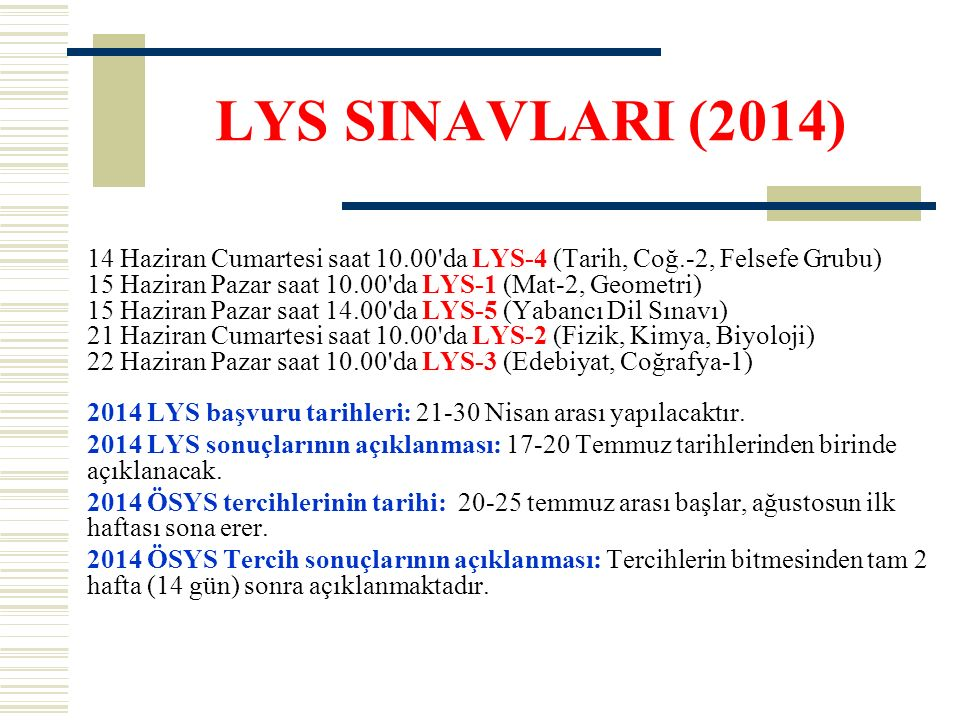 LYS SINAVLARI (2014) 14 Haziran Cumartesi saat 10.00'da LYS-4 (Tarih, Coğ.-2, Felsefe Grubu) 15 Haziran Pazar saat 10.00'da LYS-1 (Mat-2, Geometri) 15