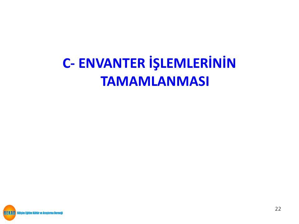 22 C- ENVANTER İŞLEMLERİNİN TAMAMLANMASI