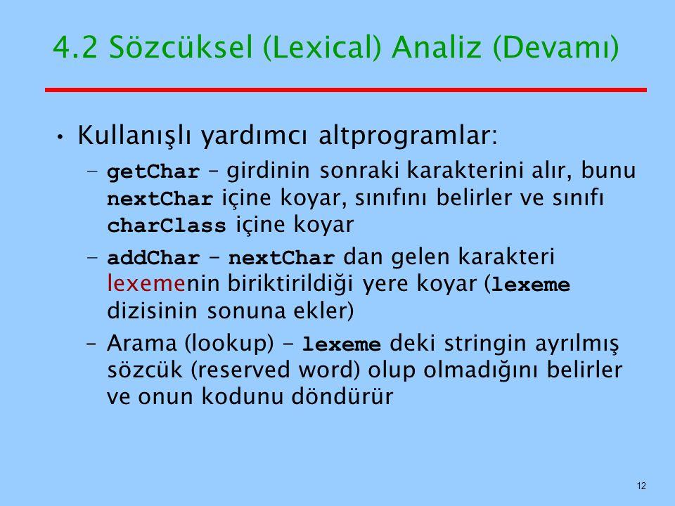 4.2 Sözcüksel (Lexical) Analiz (Devamı) Kullanışlı yardımcı altprogramlar: –getChar – girdinin sonraki karakterini alır, bunu nextChar içine koyar, sı