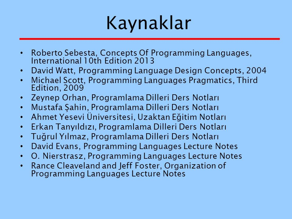 Kaynaklar Roberto Sebesta, Concepts Of Programming Languages, International 10th Edition 2013 David Watt, Programming Language Design Concepts, 2004 M