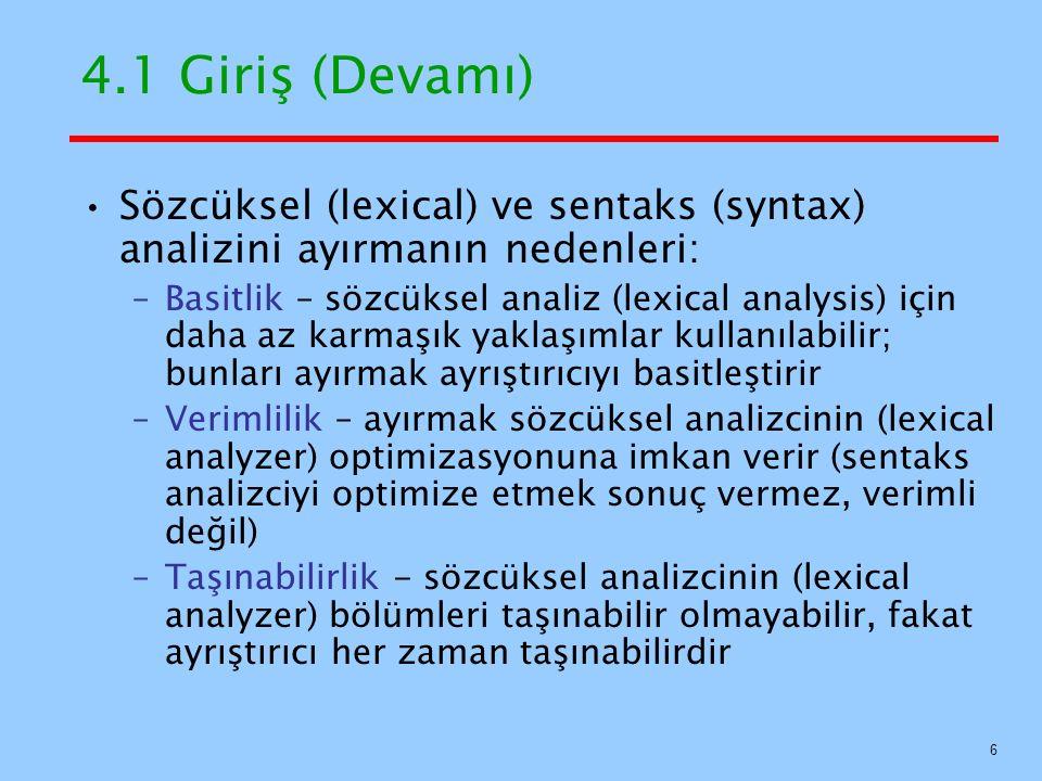 4.1 Giriş (Devamı) Sözcüksel (lexical) ve sentaks (syntax) analizini ayırmanın nedenleri: –Basitlik – sözcüksel analiz (lexical analysis) için daha az