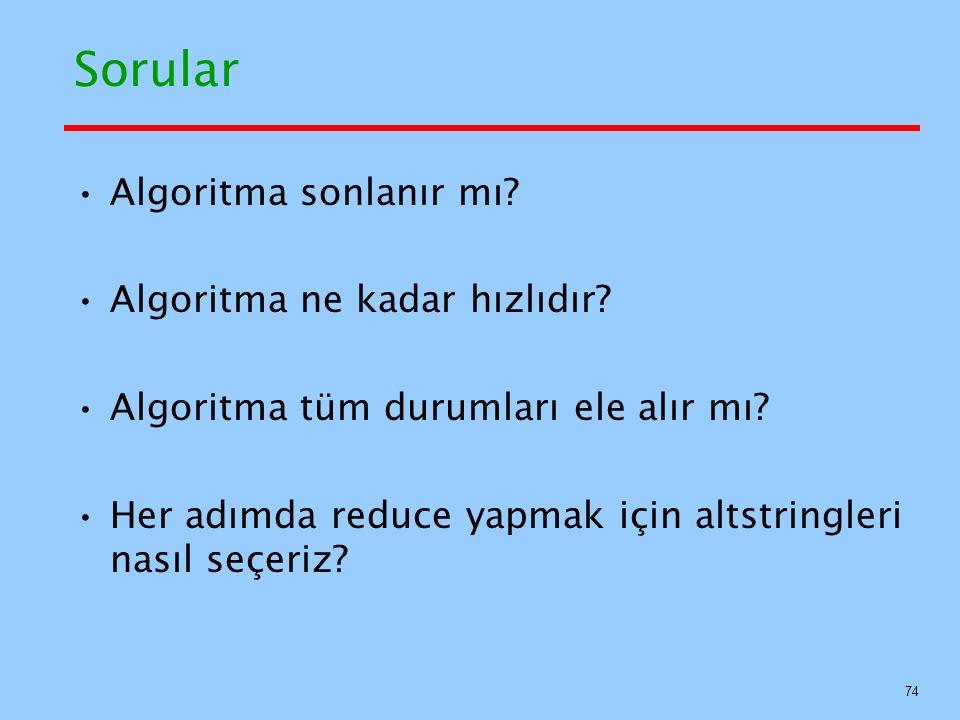 Sorular Algoritma sonlanır mı? Algoritma ne kadar hızlıdır? Algoritma tüm durumları ele alır mı? Her adımda reduce yapmak için altstringleri nasıl seç