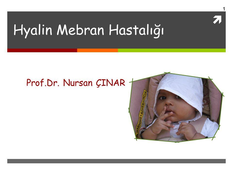  Hyalin Mebran Hastalığı Prof.Dr. Nursan ÇINAR 1