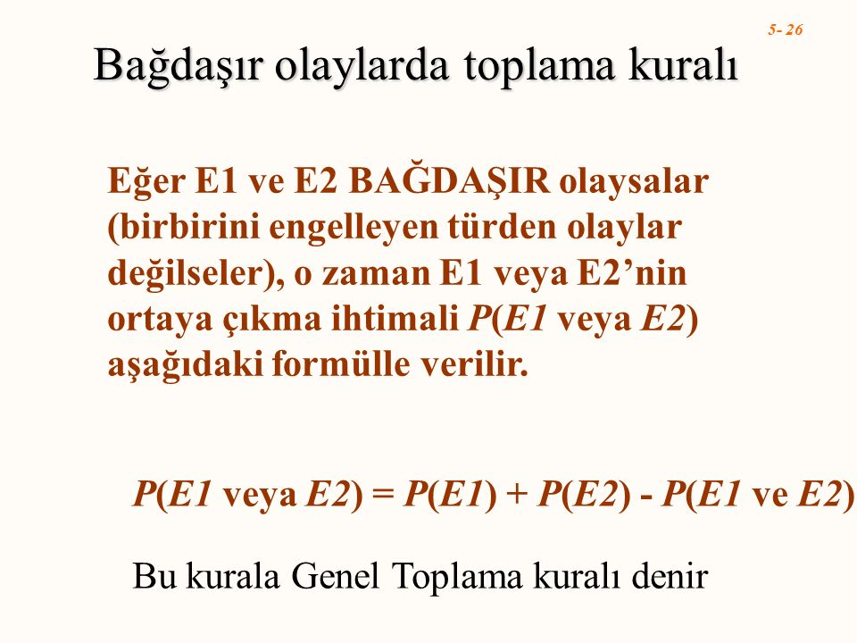 5- 26 Eğer E1 ve E2 BAĞDAŞIR olaysalar (birbirini engelleyen türden olaylar değilseler), o zaman E1 veya E2'nin ortaya çıkma ihtimali P(E1 veya E2) aş