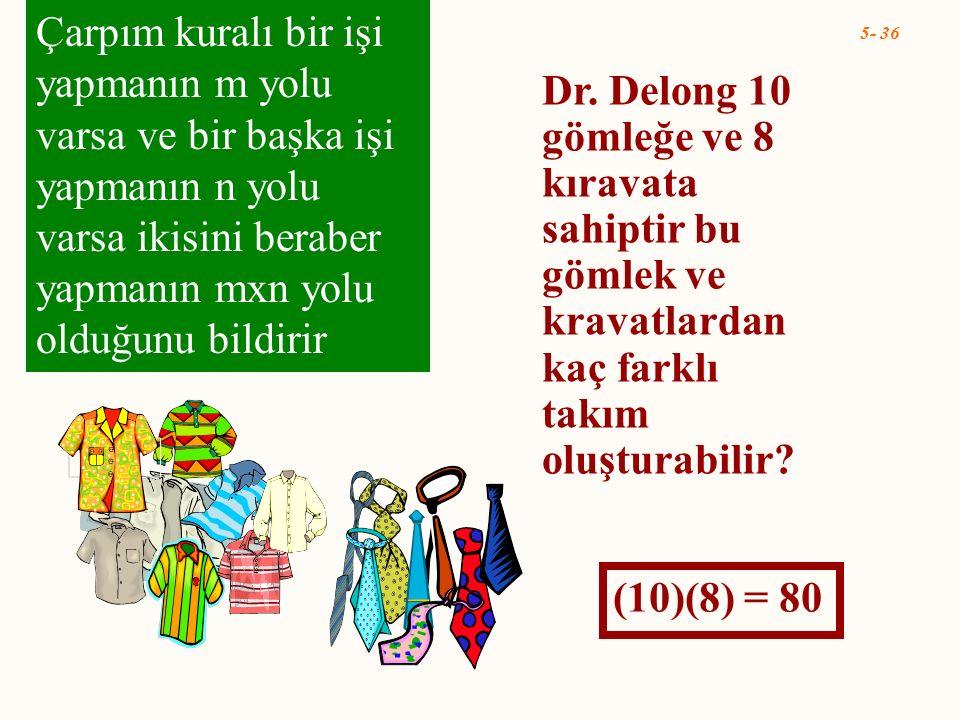 5- 36 Dr. Delong 10 gömleğe ve 8 kıravata sahiptir bu gömlek ve kravatlardan kaç farklı takım oluşturabilir? Çarpım kuralı bir işi yapmanın m yolu var