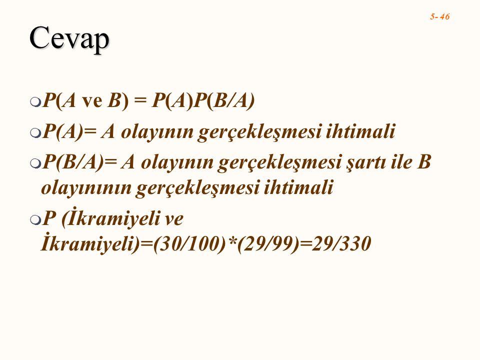 5- 46 Cevap  P(A ve B) = P(A)P(B/A)  P(A)= A olayının gerçekleşmesi ihtimali  P(B/A)= A olayının gerçekleşmesi şartı ile B olayınının gerçekleşmesi