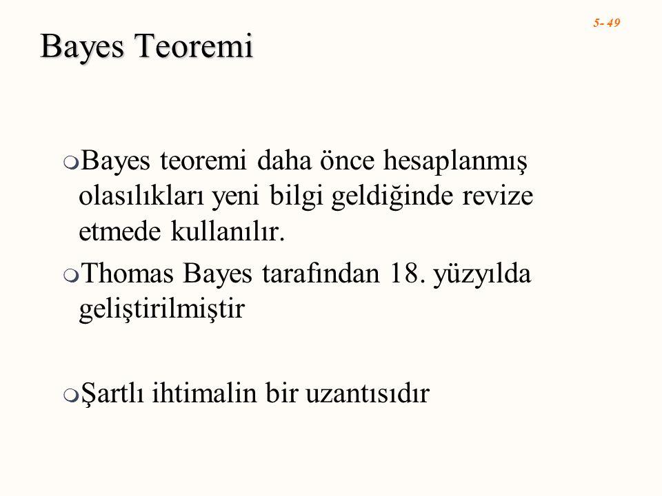 5- 49 Bayes Teoremi  Bayes teoremi daha önce hesaplanmış olasılıkları yeni bilgi geldiğinde revize etmede kullanılır.  Thomas Bayes tarafından 18. y
