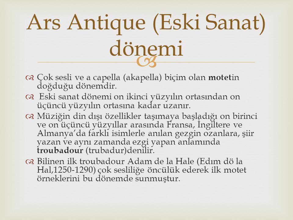   Çok sesli ve a capella (akapella) biçim olan motet in doğduğu dönemdir.  Eski sanat dönemi on ikinci yüzyılın ortasından on üçüncü yüzyılın ortas