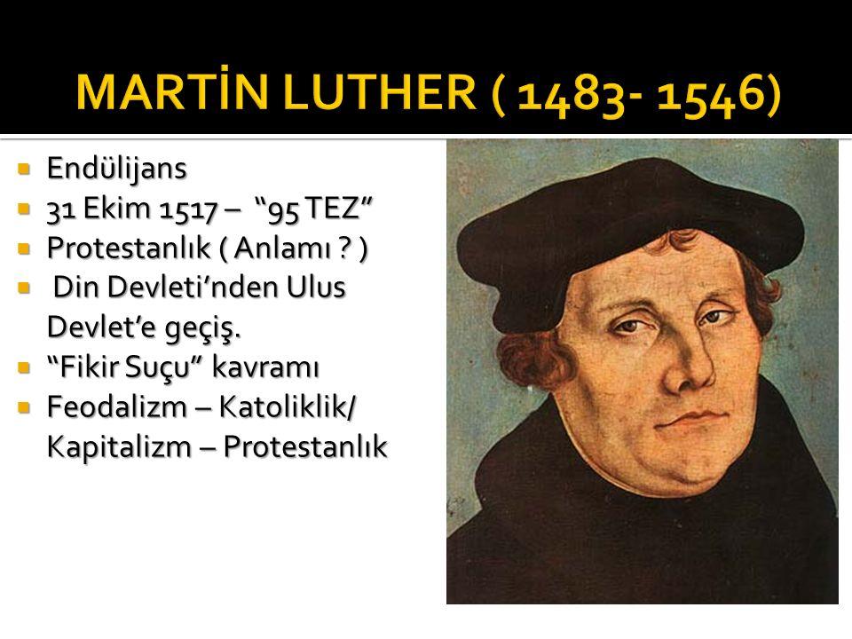 """ Endülijans  31 Ekim 1517 – """"95 TEZ""""  Protestanlık ( Anlamı ? )  Din Devleti'nden Ulus Devlet'e geçiş.  """"Fikir Suçu"""" kavramı  Feodalizm – Katoli"""