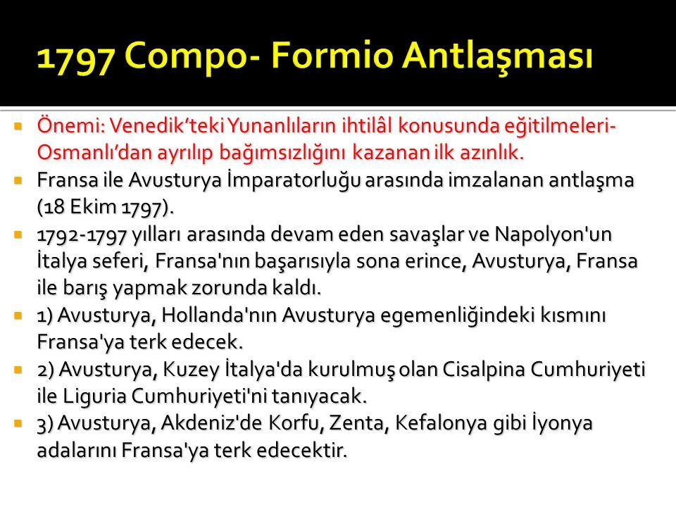  Önemi: Venedik'teki Yunanlıların ihtilâl konusunda eğitilmeleri- Osmanlı'dan ayrılıp bağımsızlığını kazanan ilk azınlık.  Fransa ile Avusturya İmpa