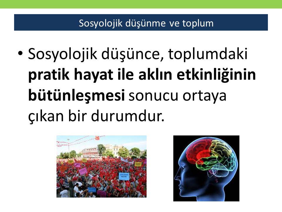 Sosyolojik düşünce, toplumdaki pratik hayat ile aklın etkinliğinin bütünleşmesi sonucu ortaya çıkan bir durumdur. Sosyolojik düşünme ve toplum