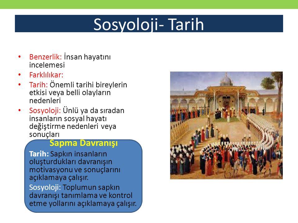 Sosyoloji- Tarih Benzerlik: İnsan hayatını incelemesi Farklılıkar: Tarih: Önemli tarihi bireylerin etkisi veya belli olayların nedenleri Sosyoloji: Ün