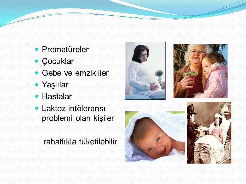 Prematüreler Çocuklar Gebe ve emzikliler Yaşlılar Hastalar Laktoz intöleransı problemi olan kişiler rahatlıkla tüketilebilir