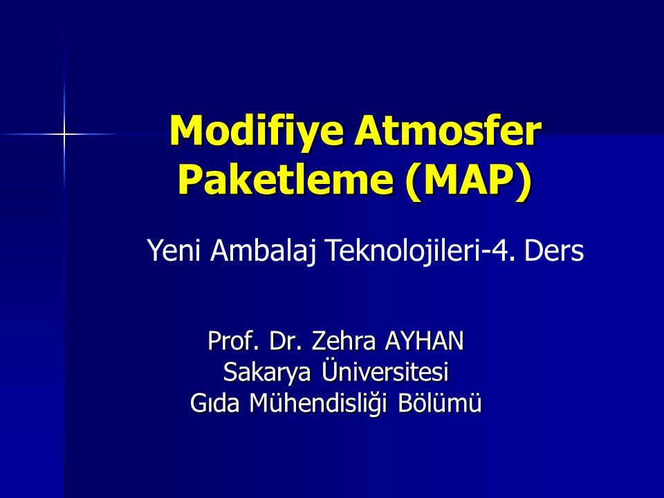 Modifiye Atmosfer Paketleme (MAP) Prof. Dr. Zehra AYHAN Sakarya Üniversitesi Gıda Mühendisliği Bölümü Yeni Ambalaj Teknolojileri-4. Ders
