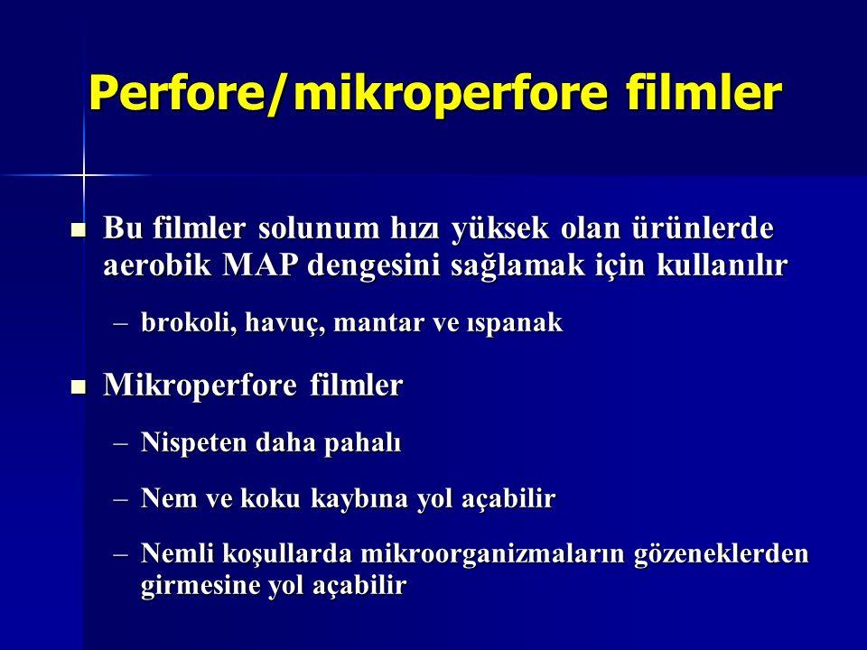 Perfore/mikroperfore filmler Bu filmler solunum hızı yüksek olan ürünlerde aerobik MAP dengesini sağlamak için kullanılır Bu filmler solunum hızı yüks