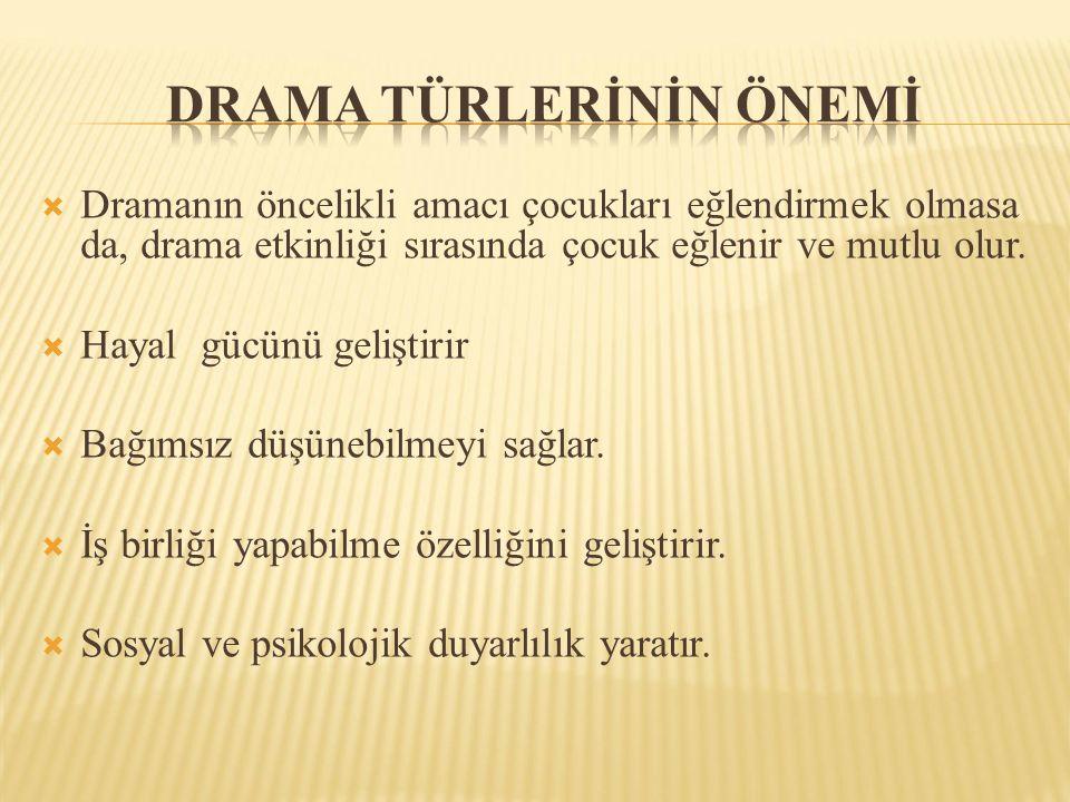  Dramanın öncelikli amacı çocukları eğlendirmek olmasa da, drama etkinliği sırasında çocuk eğlenir ve mutlu olur.