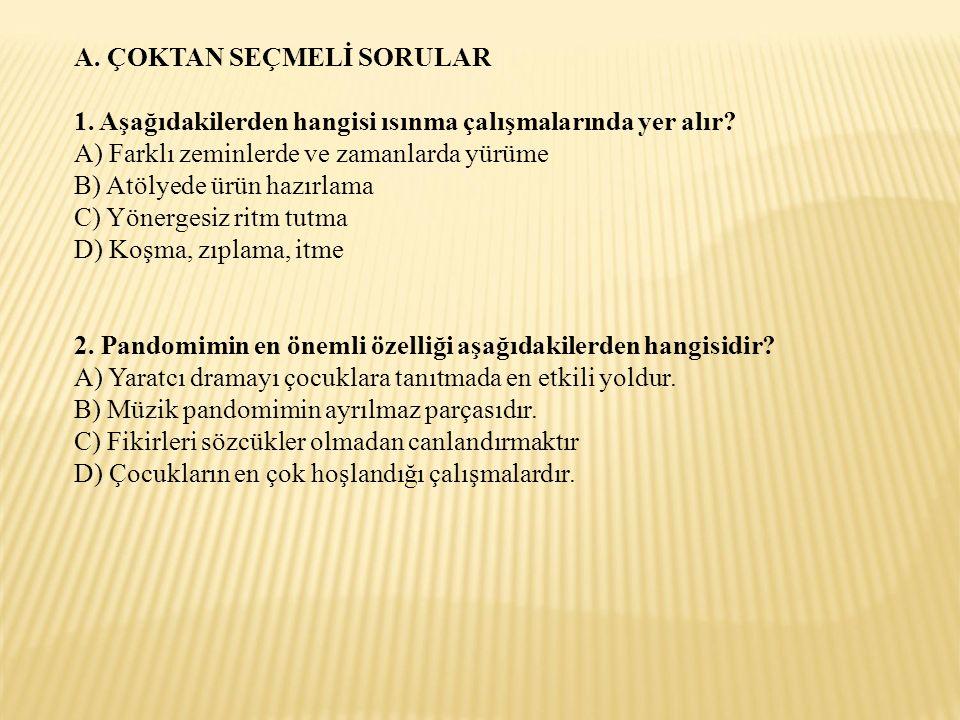 A. ÇOKTAN SEÇMELİ SORULAR 1. Aşağıdakilerden hangisi ısınma çalışmalarında yer alır.