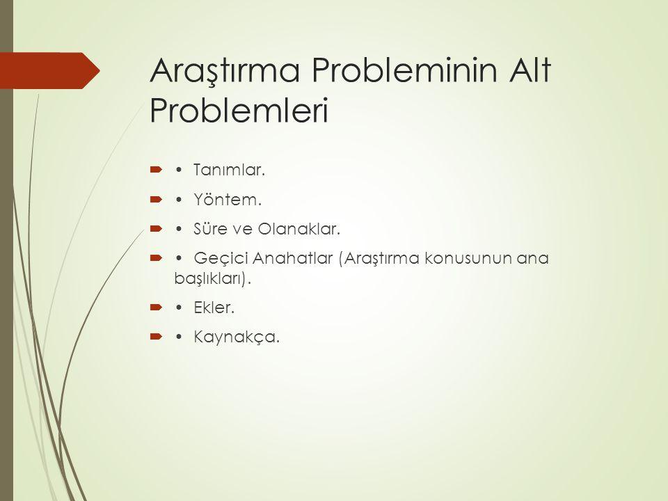 Araştırma Probleminin Alt Problemleri  Tanımlar.  Yöntem.  Süre ve Olanaklar.  Geçici Anahatlar (Araştırma konusunun ana başlıkları).  Ekler.  K