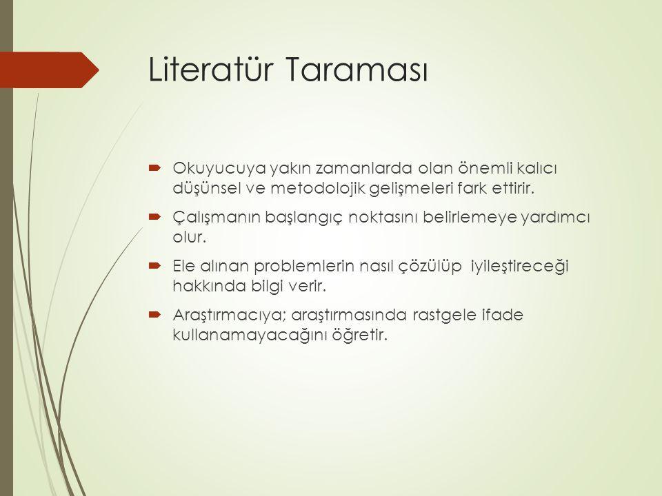 Literatür Taraması  Okuyucuya yakın zamanlarda olan önemli kalıcı düşünsel ve metodolojik gelişmeleri fark ettirir.  Çalışmanın başlangıç noktasını
