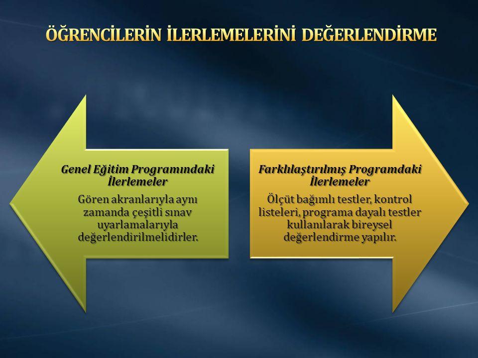 Genel Eğitim Programındaki İlerlemeler Gören akranlarıyla aynı zamanda çeşitli sınav uyarlamalarıyla değerlendirilmelidirler.