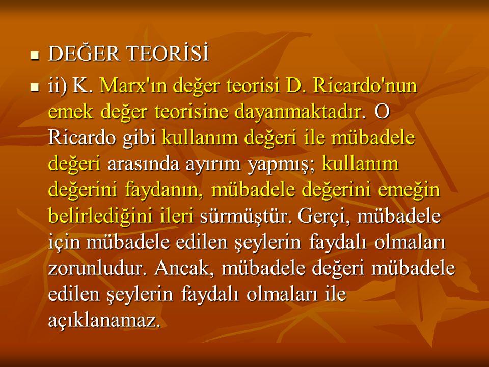 DEĞER TEORİSİ DEĞER TEORİSİ ii) K.Marx ın değer teorisi D.