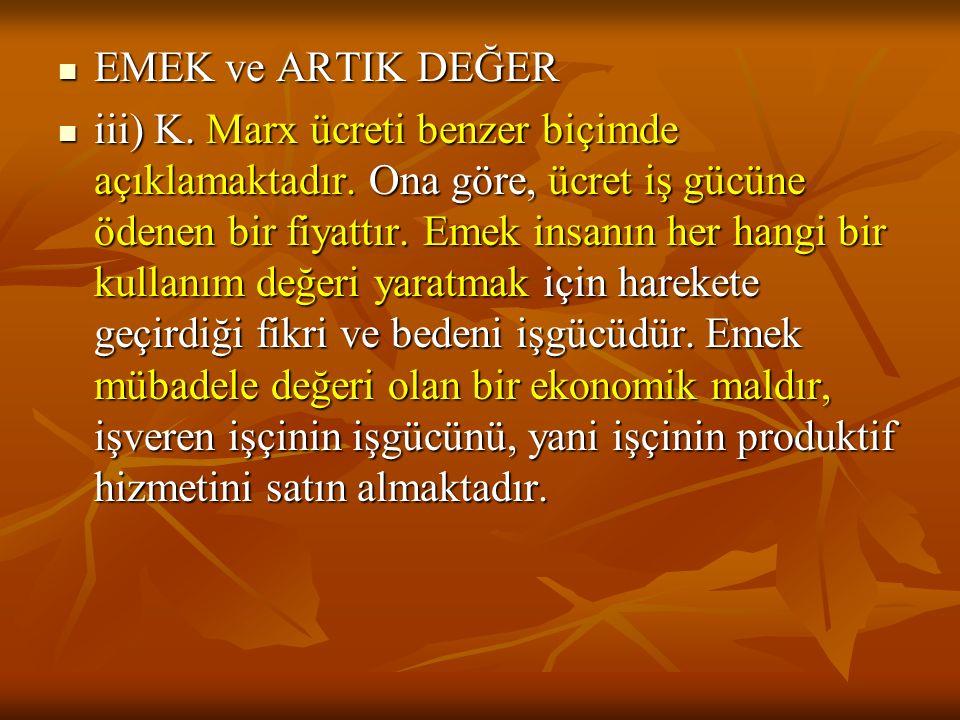 EMEK ve ARTIK DEĞER EMEK ve ARTIK DEĞER iii) K.Marx ücreti benzer biçimde açıklamaktadır.