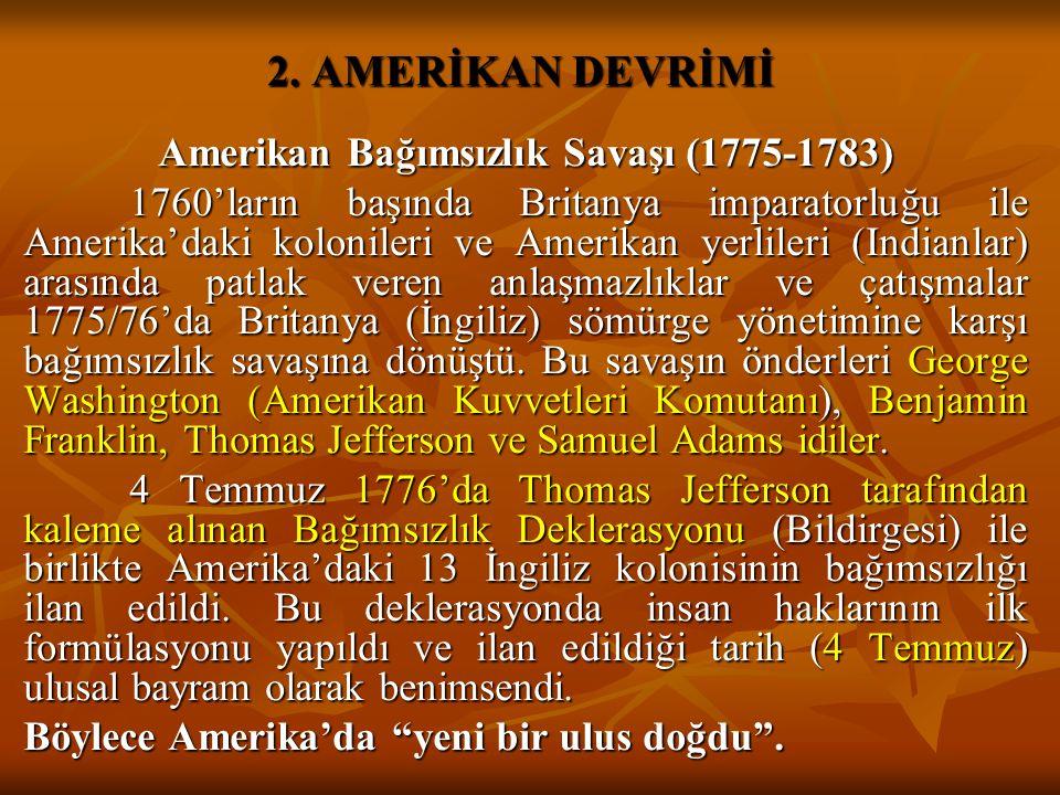 2. AMERİKAN DEVRİMİ Amerikan Bağımsızlık Savaşı (1775-1783) 1760'ların başında Britanya imparatorluğu ile Amerika'daki kolonileri ve Amerikan yerliler