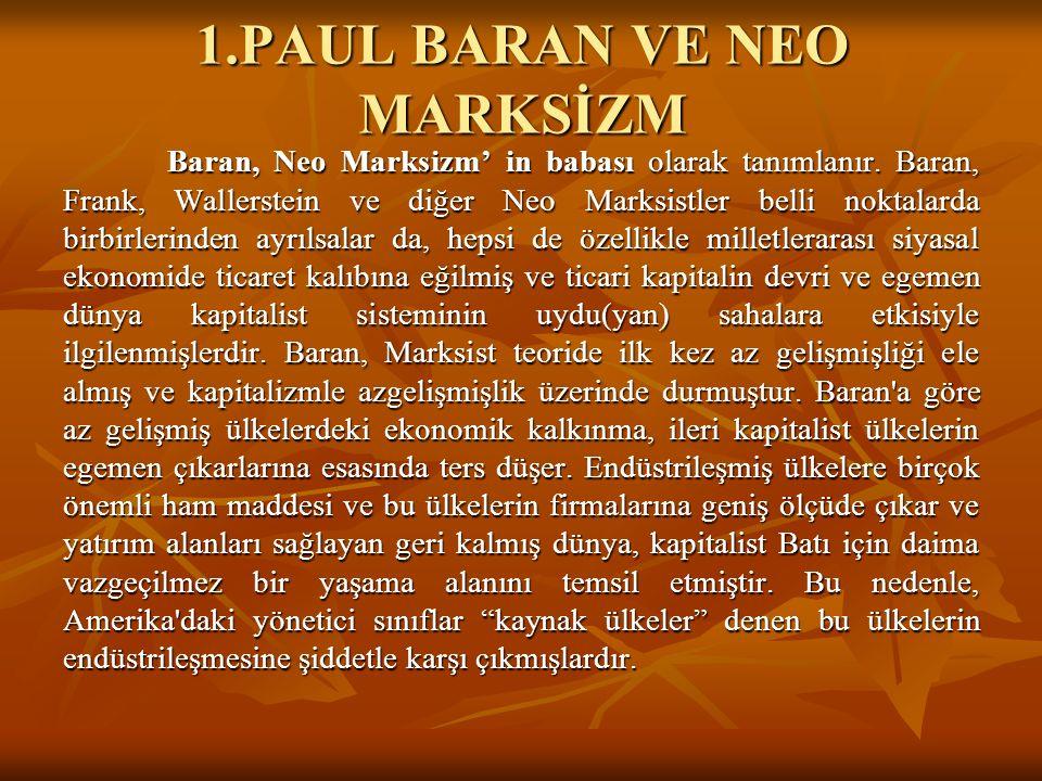 1.PAUL BARAN VE NEO MARKSİZM Baran, Neo Marksizm' in babası olarak tanımlanır.
