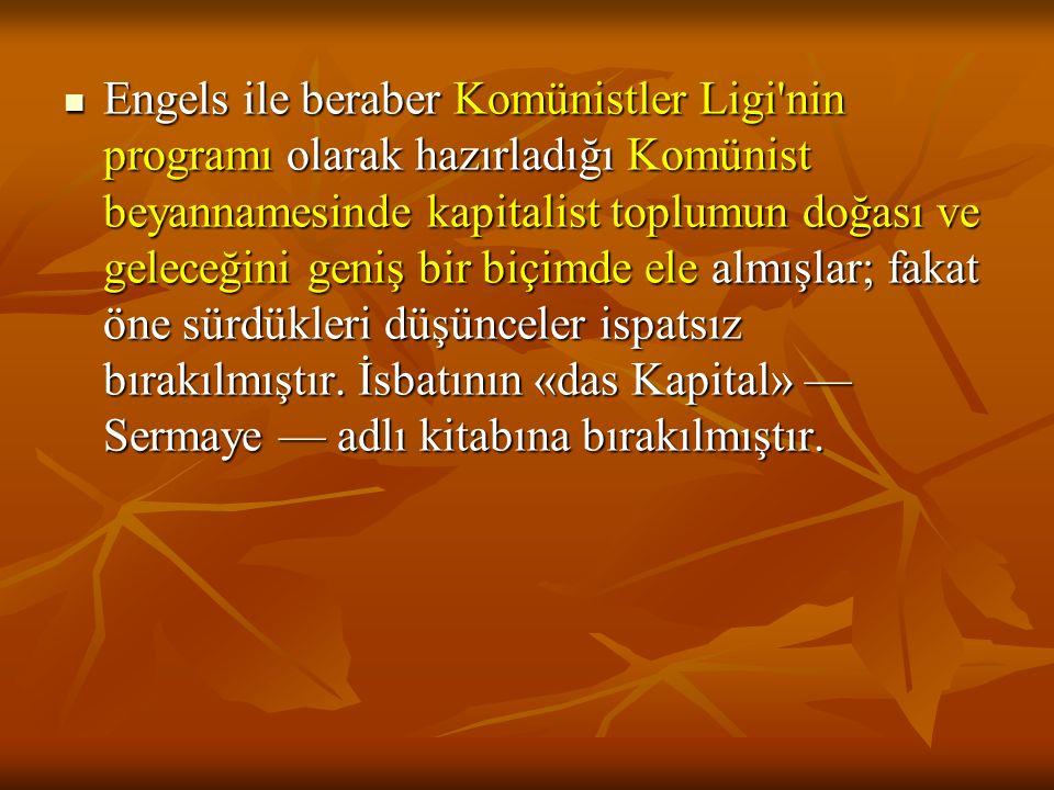 Engels ile beraber Komünistler Ligi nin programı olarak hazırladığı Komünist beyannamesinde kapitalist toplumun doğası ve geleceğini geniş bir biçimde ele almışlar; fakat öne sürdükleri düşünceler ispatsız bırakılmıştır.