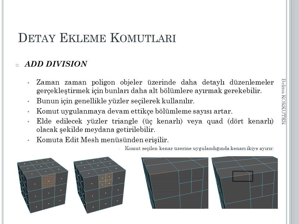 D ETAY E KLEME K OMUTLARI o ADD DIVISION Zaman zaman poligon objeler üzerinde daha detaylı düzenlemeler gerçekleştirmek için bunları daha alt bölümler