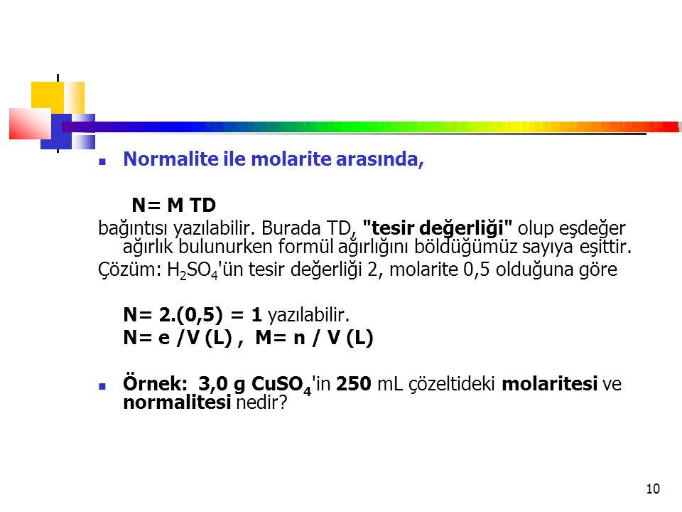10 Normalite ile molarite arasında, N= M TD bağıntısı yazılabilir. Burada TD,