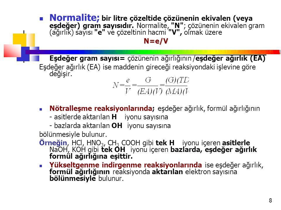 8 Normalite; bir litre çözeltide çözünenin ekivalen (veya eşdeğer) gram sayısıdır. Normalite,