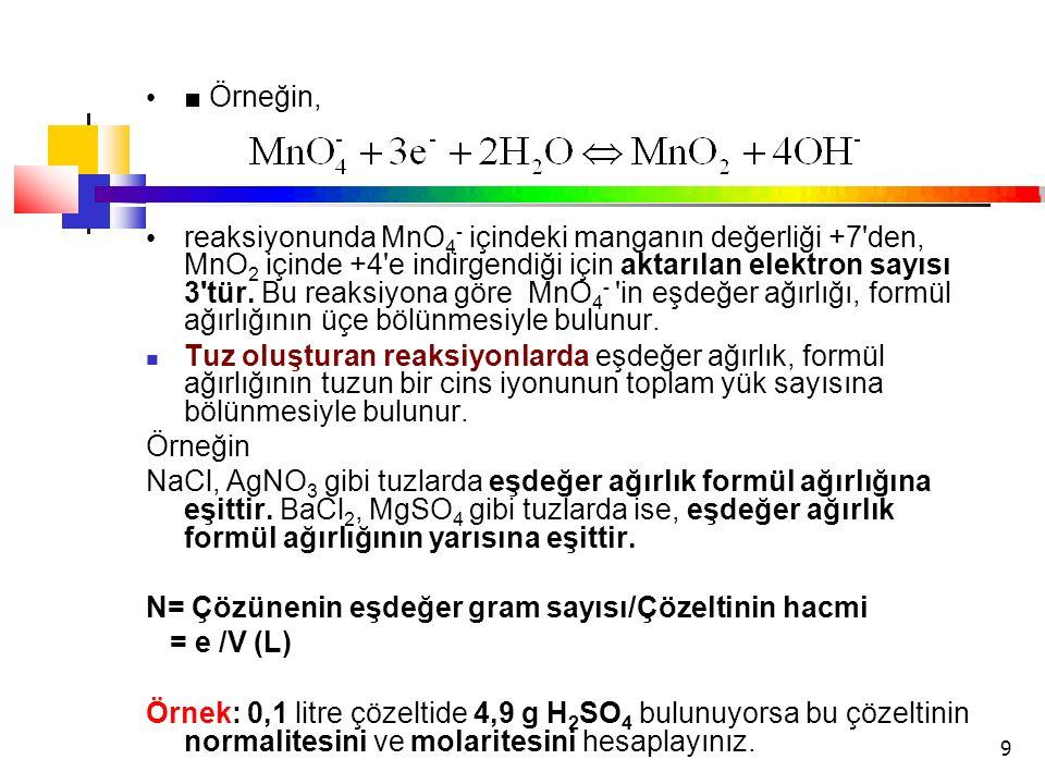 9 ■ Örneğin, reaksiyonunda MnO 4 - içindeki manganın değerliği +7'den, MnO 2 içinde +4'e indirgendiği için aktarılan elektron sayısı 3'tür. Bu reaksiy