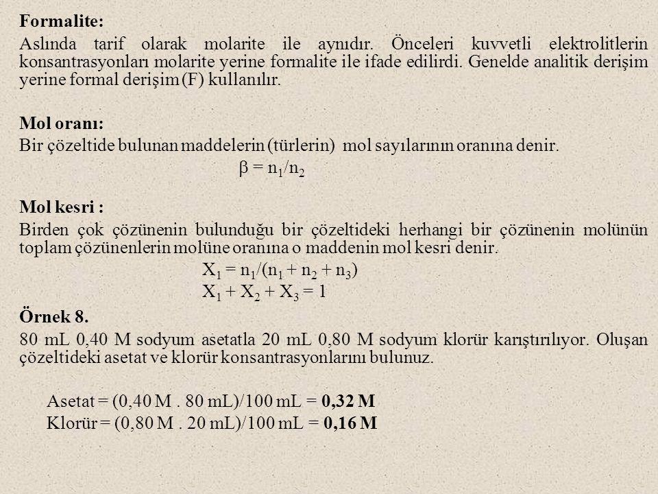 Formalite: Aslında tarif olarak molarite ile aynıdır. Önceleri kuvvetli elektrolitlerin konsantrasyonları molarite yerine formalite ile ifade edilirdi