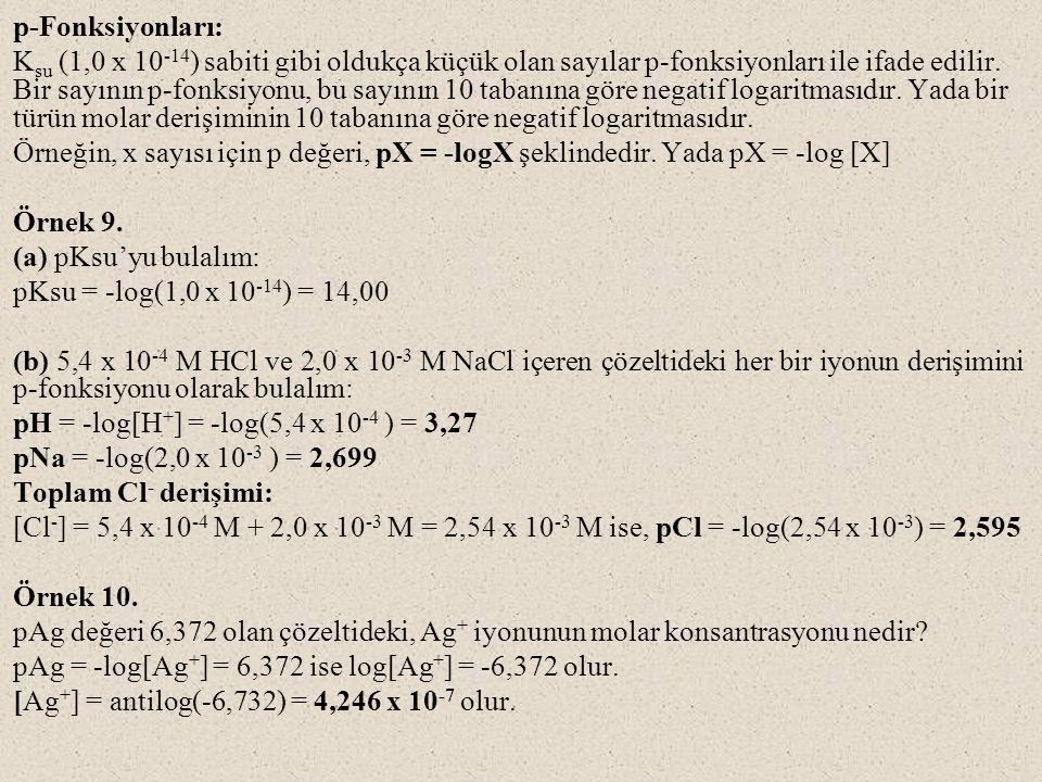 p-Fonksiyonları: K su (1,0 x 10 -14 ) sabiti gibi oldukça küçük olan sayılar p-fonksiyonları ile ifade edilir. Bir sayının p-fonksiyonu, bu sayının 10