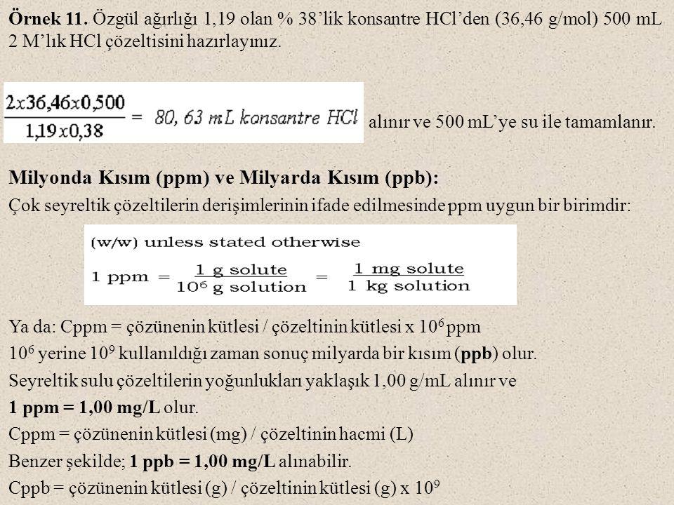 Örnek 11. Özgül ağırlığı 1,19 olan % 38'lik konsantre HCl'den (36,46 g/mol) 500 mL 2 M'lık HCl çözeltisini hazırlayınız. alınır ve 500 mL'ye su ile ta