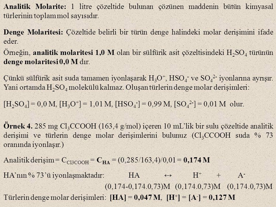 Analitik Molarite: 1 litre çözeltide bulunan çözünen maddenin bütün kimyasal türlerinin toplam mol sayısıdır. Denge Molaritesi: Çözeltide belirli bir
