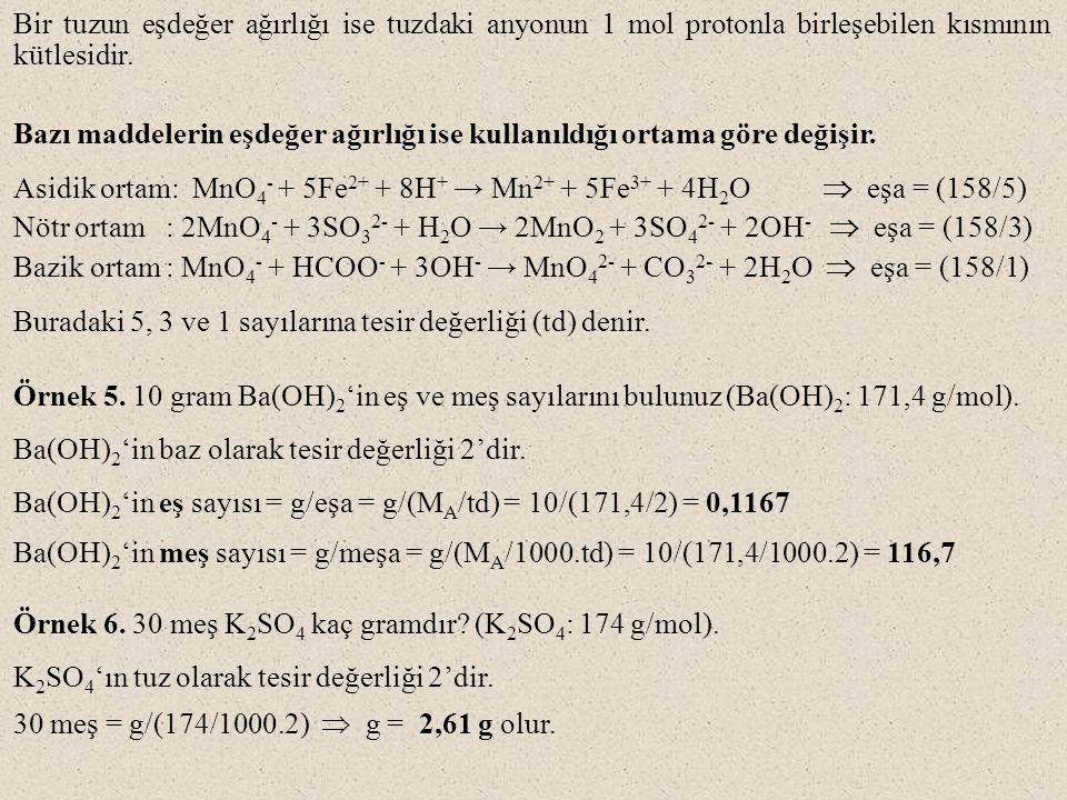 Bir tuzun eşdeğer ağırlığı ise tuzdaki anyonun 1 mol protonla birleşebilen kısmının kütlesidir. Bazı maddelerin eşdeğer ağırlığı ise kullanıldığı orta