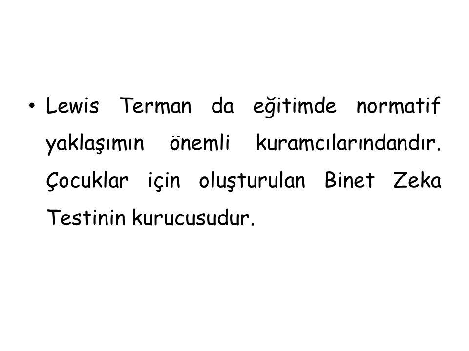 Lewis Terman da eğitimde normatif yaklaşımın önemli kuramcılarındandır. Çocuklar için oluşturulan Binet Zeka Testinin kurucusudur.