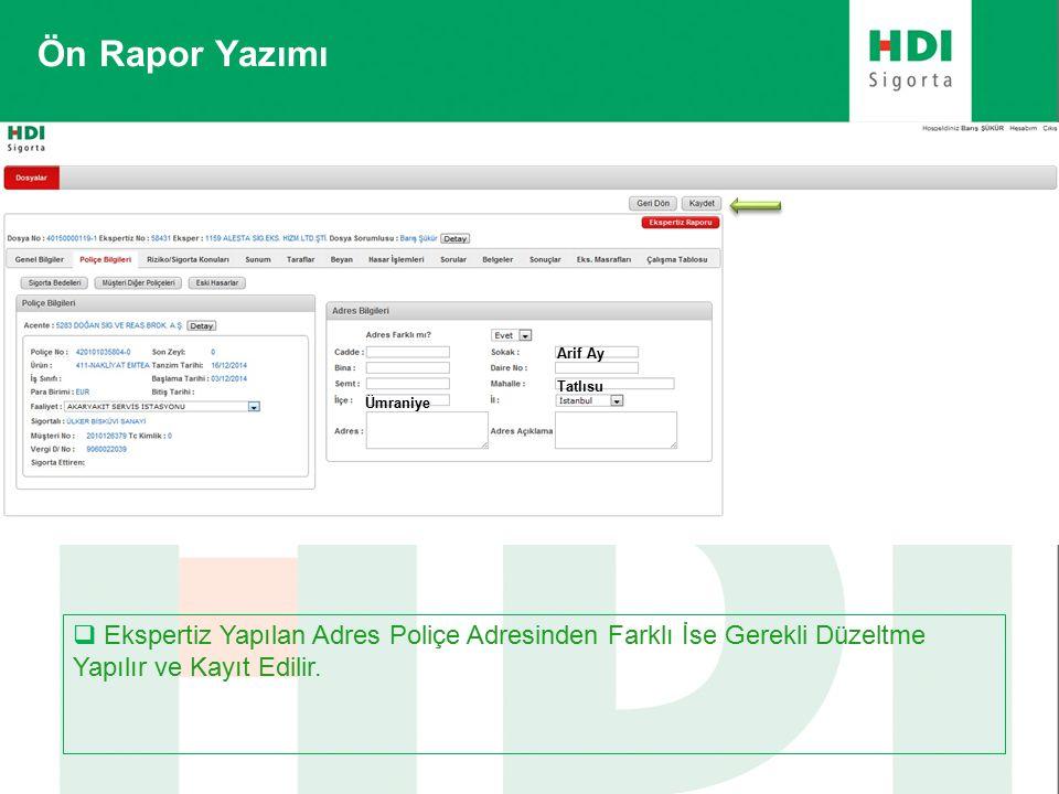 Ön Rapor Yazımı  Ekspertiz Yapılan Adres Poliçe Adresinden Farklı İse Gerekli Düzeltme Yapılır ve Kayıt Edilir.