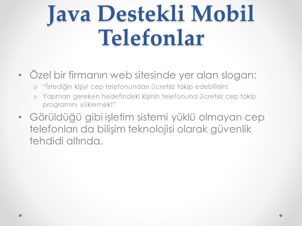 Java Destekli Mobil Telefonlar Özel bir firmanın web sitesinde yer alan slogan: o İstediğin kişiyi cep telefonundan ücretsiz takip edebilirsin.