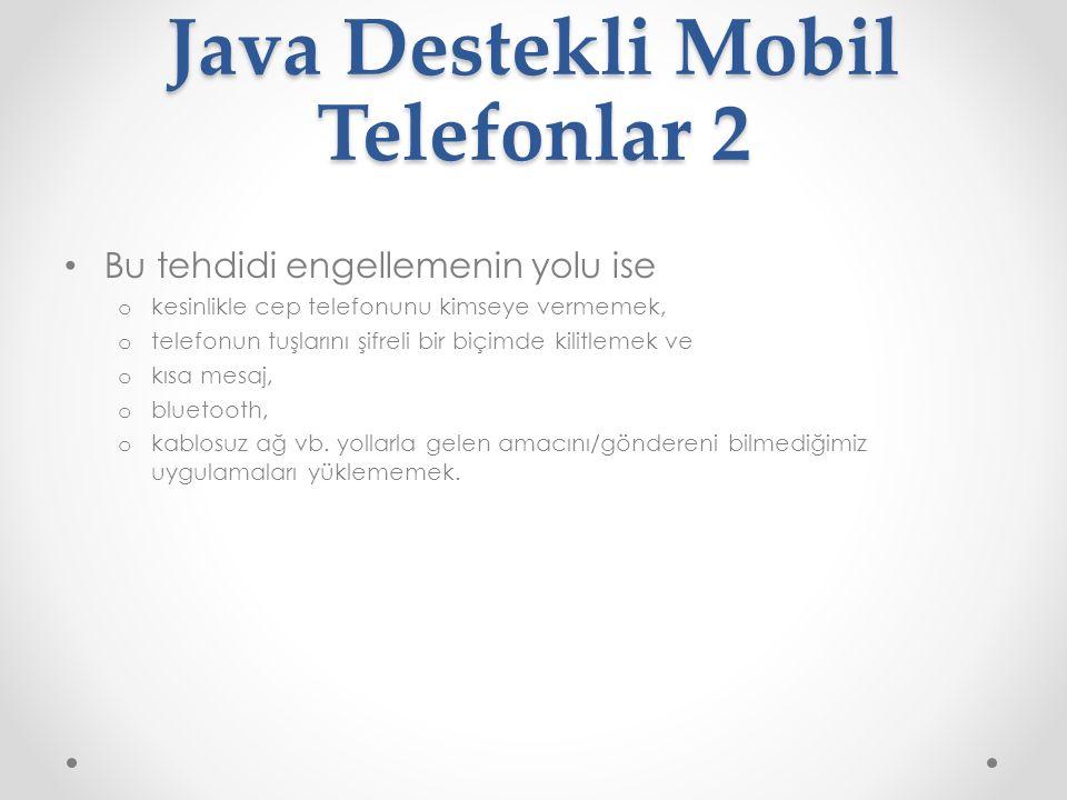 Java Destekli Mobil Telefonlar 2 Bu tehdidi engellemenin yolu ise o kesinlikle cep telefonunu kimseye vermemek, o telefonun tuşlarını şifreli bir biçimde kilitlemek ve o kısa mesaj, o bluetooth, o kablosuz ağ vb.