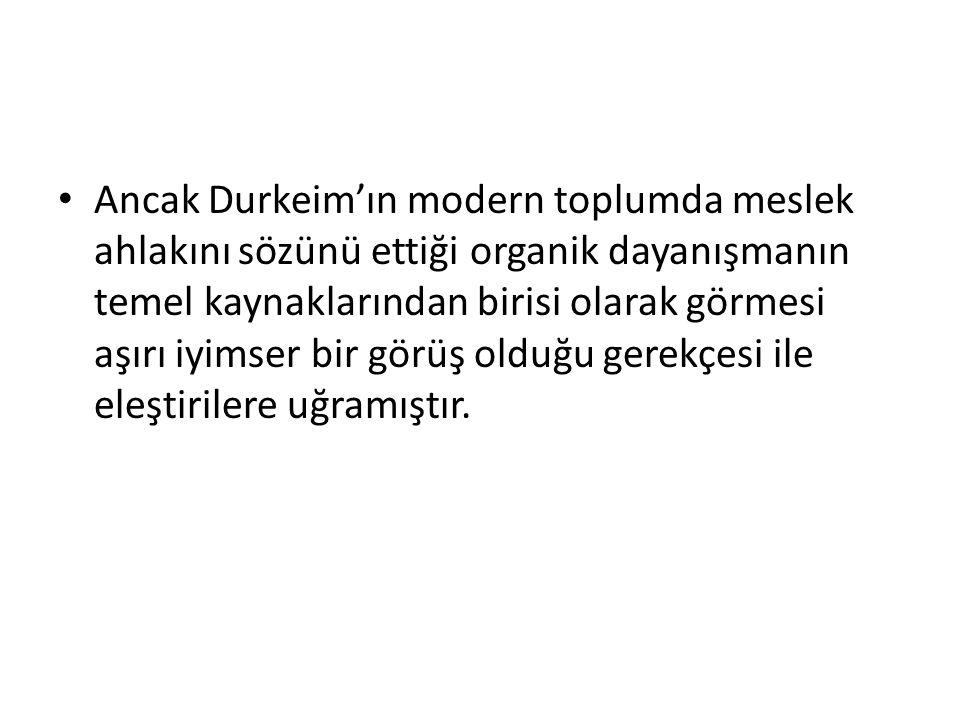 Ancak Durkeim'ın modern toplumda meslek ahlakını sözünü ettiği organik dayanışmanın temel kaynaklarından birisi olarak görmesi aşırı iyimser bir görüş olduğu gerekçesi ile eleştirilere uğramıştır.