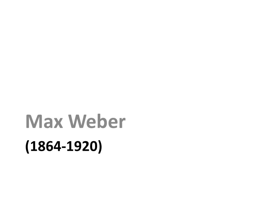 (1864-1920) Max Weber