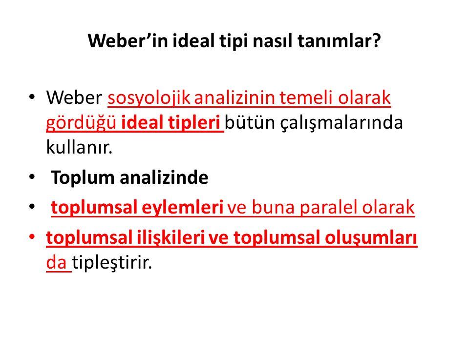 Weber'in ideal tipi nasıl tanımlar? Weber sosyolojik analizinin temeli olarak gördüğü ideal tipleri bütün çalışmalarında kullanır. Toplum analizinde t