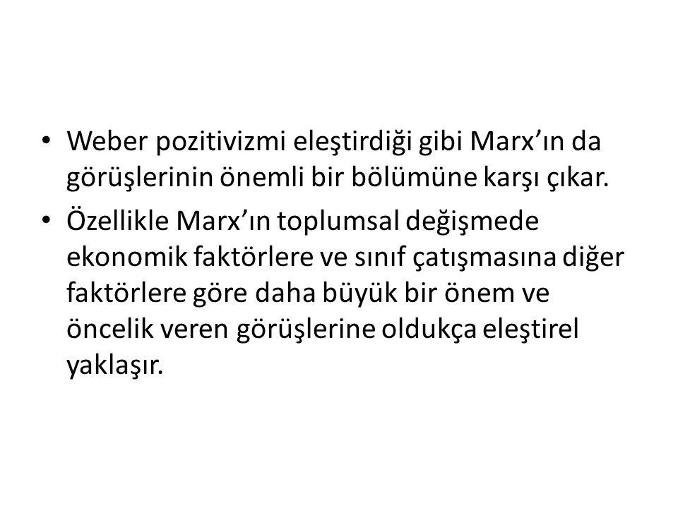 Weber pozitivizmi eleştirdiği gibi Marx'ın da görüşlerinin önemli bir bölümüne karşı çıkar. Özellikle Marx'ın toplumsal değişmede ekonomik faktörlere