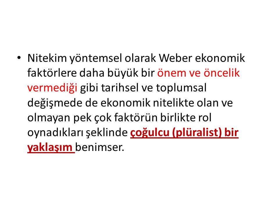 Nitekim yöntemsel olarak Weber ekonomik faktörlere daha büyük bir önem ve öncelik vermediği gibi tarihsel ve toplumsal değişmede de ekonomik nitelikte